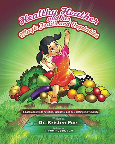 (Healthy Heather and her magic fruits and vegetables:: Take a journey with Healthy Heather and Her Magic Fruits and Vegetables, A Book about Kids' Nutrition, Kindness, and Celebrating Individuality)
