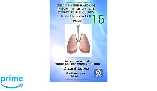 Ejercicios respiratorios para aquietar la mente y fortalecer el cuerpo Reiki Heiwa to Ai ® (Spanish Edition): Ricard López: 9781291667837: Amazon.com: Books
