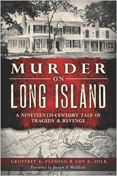 Murder on Long Island:: A 19th Century Tale of Tragedy and Revenge (Murder & Mayhem) by Geoffrey Fleming (2013-03-26)