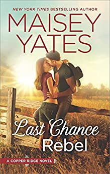 Last Chance Rebel (Copper Ridge Book 6) by [Yates, Maisey]
