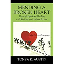 Mending a Broken Heart: Through Spiritual Healing and Waiting on Ordained Love