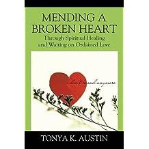 Mending a Broken Heart: Through Spiritual Healing and Waiting on Ordained Love