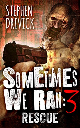 Sometimes We Ran 3: Rescue by [Drivick, Stephen]