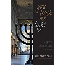 You Teach Me Light: Slightly Dangerous Poems