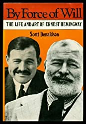 By Force of Will: 2The Life and Art of Ernest Hemingway