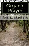 Organic Prayer, Rex Mauldin, 1453741208