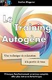 Le Training Autogene: Une technique de relaxation a la portee de tous