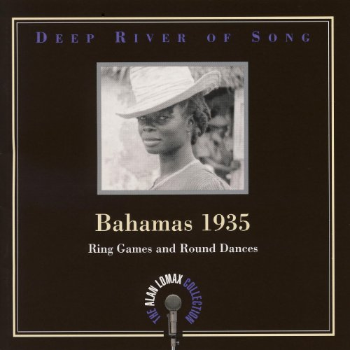 Deep River of Song: Bahamas 1935 (volume 2): Ring Games and Round Dances