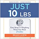 Just 10 Lbs.: Easy Steps to Weighing What You Want (Finally) | Brad Lamm