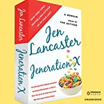 Jeneration X: One Reluctant Adult's Attempt to Unarrest Her Arrested Development; Or, Why It'sNever Too Late for Her Dumb Ass to Learn Why Froot Loops Are Not for Dinner | Jen Lancaster