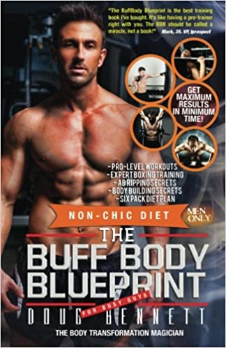 The buff body blueprint busy guys body transformation complete diet the buff body blueprint busy guys body transformation complete diet fitness plan doug bennett 9780615948218 amazon books malvernweather Images
