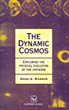The Dynamic Cosmos : Exploring the Physical Evolution of the Universe, Madsen, Mark S., 0412623005