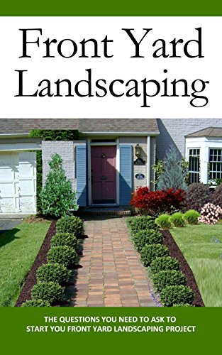 Front Yard Landscaping: The Questions You Need to Ask to Start You Front Yard Landscaping Project
