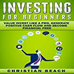 Investing for Beginners: Value Invest Like a Pro, Generate Positive Cash Flow and Become Financial Free: Personal Finance, Book 3 | Christian Beach