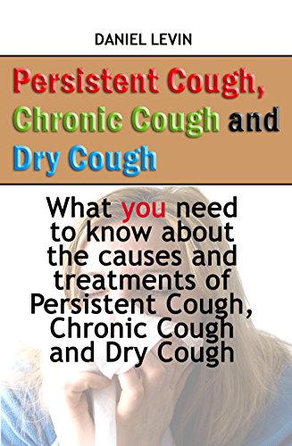 Persistent Cough, Chronic Cough and Dry Cough: What you need to know about the causes and treatments of Persistent Cough, Chronic Cough and Dry Cough - Suppressant Cough