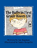 The Bully in First Grade Room 124, Jay Hagman, 1494341654