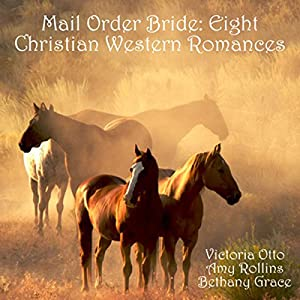 Mail Order Bride: Eight Christian Western Romances Audiobook