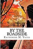 By the Roadside, Katherine M. Katherine M. Yates, 1494859742