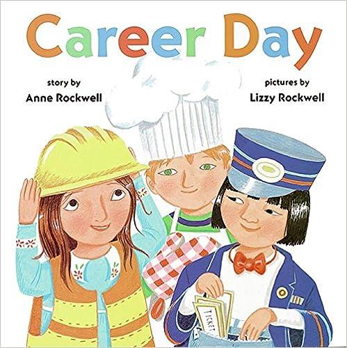 Career day de Anne Rockwell, es un cuento en que se celebra el día del trabajo. Este día los niños y niñas tienen la suerte de recibir la visita algunos trabajadores y trabajadoras con oficios superinteresantes.