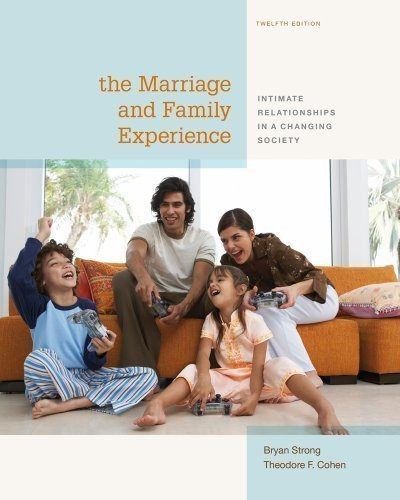 The Marriage and Family Experience: Intimate Relationships in a Changing Society 12th (twelfth) Edition by Strong, Bryan, Cohen, Theodore F. published by Cengage Learning (2013)
