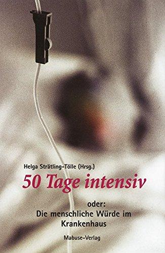 Fünfzig Tage intensiv: Oder: Die menschliche Würde im Krankenhaus