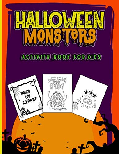 Halloween Monsters Activity Book for Kids: Ages 4-8 7-12: A Scary Spooky Fun Workbook For Learning, Jack O Lantern Ghost Coloring, Dot To Dot, Mazes, ... Rather Questions, Comic Drawings