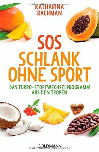 SOS Schlank ohne Sport: Das Turbo-Stoffwechselprogramm aus den Tropen