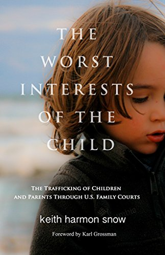 The Worst Interests of the Child: The Trafficking of Children and Parents Through U.S. Family Courts by [Harmon Snow, Keith]