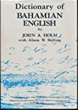The Dictionary of Bahamian English, Holm, John A. and Shilling, Alison W., 0936368039