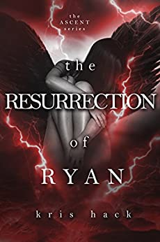 The Resurrection of Ryan (Ascent Series Book 3) by [Hack, Kris]