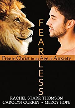 Fearless: Free in Christ in an Age of Anxiety by [Thomson, Rachel Starr, Hope, Mercy, Currey, Carolyn]