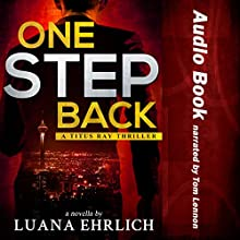 One Step Back: A Titus Ray Thriller Audiobook by Luana Ehrlich Narrated by Tom Lennon