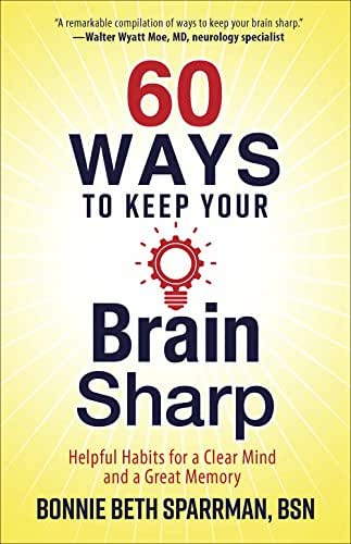 60 Ways to Keep Your Brain Sharp: Helpful Habits for a Clear Mind and a Great Memory