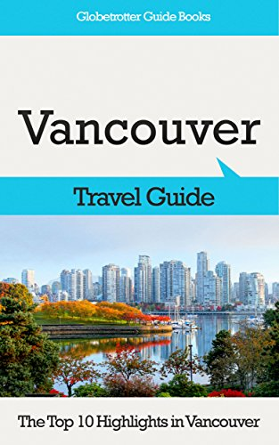 Amazon vancouver travel guide the top 10 highlights in vancouver travel guide the top 10 highlights in vancouver globetrotter guide books by sciox Gallery