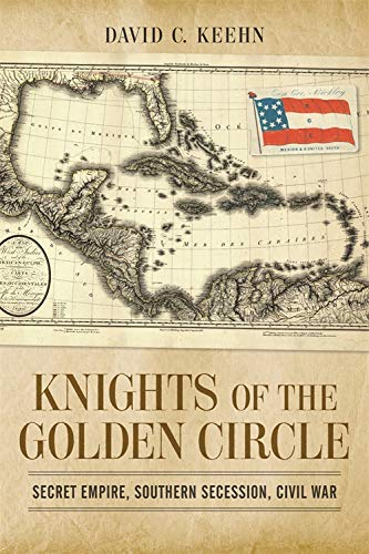 Knights of the Golden Circle: Secret Empire, Southern Secession, Civil War (Conflicting Worlds: New Dimensions of the American Civil War)