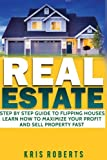 img - for Real Estate: Step By Step Guide To Flipping Houses Learn How To Maximize Profit And Sell Property Fast. book / textbook / text book