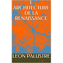 L ARCHITECTURE DE LA RENAISSANCE (French Edition)