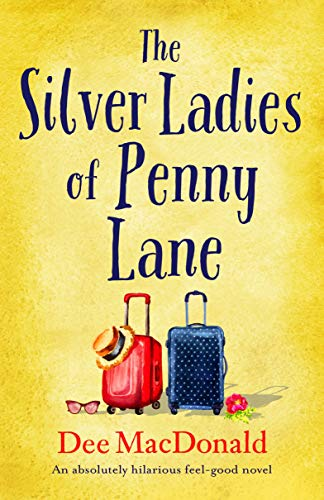 The Silver Ladies of Penny Lane: An absolutely hilarious feel good novel by [MacDonald, Dee]