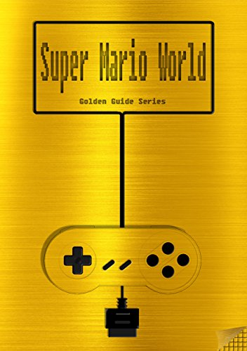 Super Mario World Golden Guide for Super Nintendo and SNES Classic: includes maps for all levels, videolinks, walkthrough, cheats, tips, strategy and link to instruction manual (Golden Guides Book 3) (Best Snes Strategy Games)