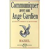 Communiquer avec son ange gardien : Quand et Comment le rencontrer (French Edition)
