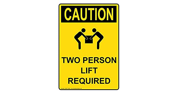 ComplianceSigns Vertical Aluminum OSHA CAUTION Two Person Lift Required  Sign, 14 X 10 in. with English Text and Symbol, Yellow: Amazon.com:  Industrial & ...