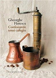 Confesiunile unui cafegiu par Gheorghe Florescu