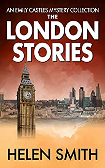 The London Stories: Emily Castles Mysteries Anthology by [Smith, Helen]