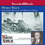 The Modern Scholar: World War l: The Great War and the World It Made | John Ramsden