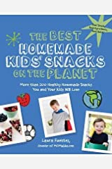 More than 200 Healthy Homemade Snacks You and Your Kids Will Love The Best Homemade Kids' Snacks on the Planet (Paperback) - Common Paperback