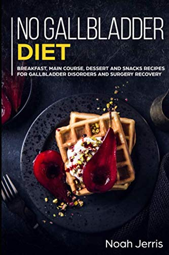 No Gallbladder Diet: MAIN COURSE – Breakfast, Main Course, Dessert and Snacks Recipes for Gallbladder Disorders and surgery recovery