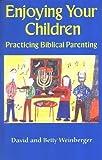 Enjoying Your Children, David Weinberger and Betty Weinberger, 0975483609