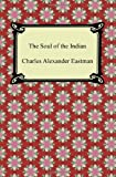 The Soul of the Indian, Charles Alexander Eastman, 142094522X