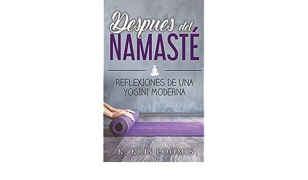 Después del namasté: Reflexiones de una yogini moderna ...