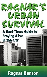 Ragnar's Urban Survival: A Hard-Times Guide to Staying Alive in the City